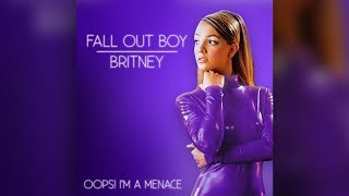 Oops! I'm A Menace (Fall Out Boy + Britney)