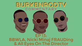 Content of the Week: BKRTV Commentary, EP 13 - BBWLA, Nicki Minaj FRAUDing & All Eyes On The Dir
