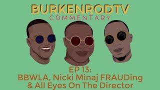 Content of the Week: BKRTV Commentary, EP 13 - BBWLA, Nicki Minaj FRAUDing & All Eyes On The Dir