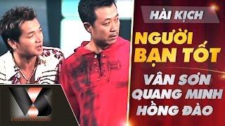 Hài Kịch Người Bạn Tốt - Vân Sơn ft Quang Minh ft Hồng Đào   Vân Sơn 29