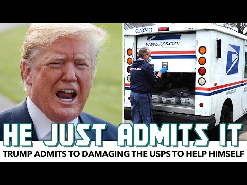Trump Admits To Damaging The USPS To Help Himself