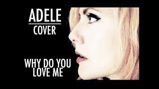 """""""Why Do You Love Me"""" -- Adele Cover"""