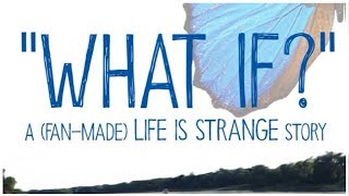 "'""WHAT IF?"" A (Fan-Made) Life Is Strange Story' (FULL MOVIE)"