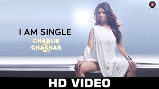I Am Single-Charlie Kay Chakkar Mein  Neha Kakkar