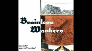 Brainless Wankers - consider yourself rocked (full album)