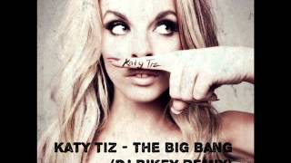 Katy Tiz - The Big Bang (DJ BIKEY Remix) [2014]
