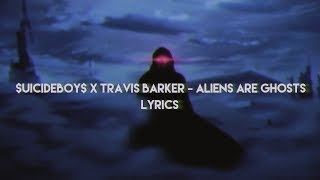$UICIDEBOY$ X TRAVIS BARKER   ALIENS ARE GHOSTS [LYRICS]