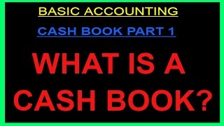 CASH BOOK- PART 1: CONCEPT, FEATURES, ADVANTAGES & TYPES