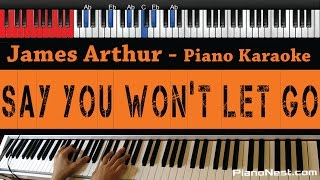 James Arthur  Say You Wont Let Go  HIGHER Key Piano Karaoke / Sing Along