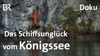 Schwierige Wahrheit: Das Schiffsunglück vom Königssee   Zwischen Spessart und Karwendel   BR