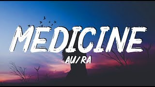 AuRa   Medicine (Lyrics)
