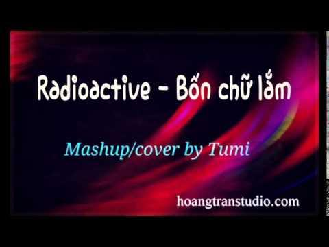 Bản masshup vô cùng sáng tạo Radioactive và Bốn chữ lắm