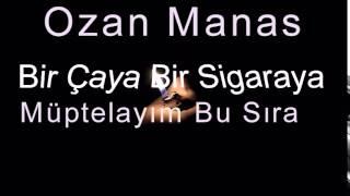 Ozan Manas - Bir Çaya Bir Sigaraya Müptelayım Bu Sıra