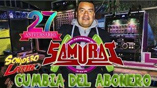 CUMBIA DEL ABONERO   SONIDO SAMURAI  27 ANIV   ESTRENO GRUPO JALADO 2018