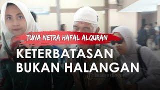 Tak Patah Semangat, Qoriah Tuna Netra Asal Cileduk Ini Rutin Menghafal Al-Quran