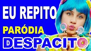 Paródia DESPACITO -  ♫ EU REPITO🍫/ Luis Fonsi ft. Daddy Yankee
