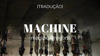 Imagine Dragons - Machine [Legendado/Tradução]