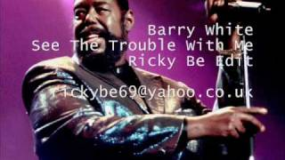 Barry White - See The Trouble With Me (rickyBE Edit)