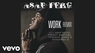 A$AP Ferg - Work REMIX (Audio) ft. A$AP Rocky, French Montana, Trinidad James, ScHoolboy Q