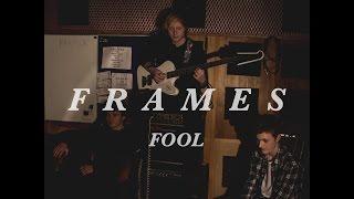 Frames - Fool