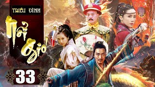 Phim Kiếm Hiệp Trung Quốc Thuyết Minh | Triều Đình Nổi Gió - Tập 33 | Phim Bộ Trung Quốc Hay Nhất