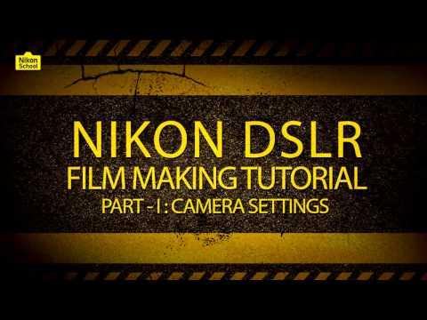 Nikon D-SLR Film Making Tutorial - Camera Settings