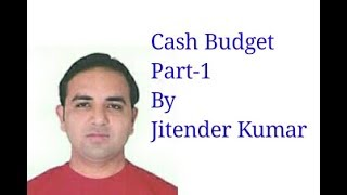 Cash Budget-Meaning of Cash Budget-Format of Cash Budget-How to prepare Cash Budget-Part-1