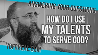 How do I use my talents to serve God?