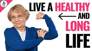 How to Live a LONG and HEALTHY Life