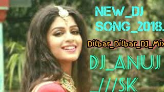 Hot🔥dj Song 2018 💖 Dilbar Dilbar Old Remix💗 ❤new Dj Song