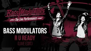 Bass Modulators - R U Ready (Live Edit)