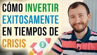 Video: Cómo Invertir Exitosamente En Tiempos De Crisis