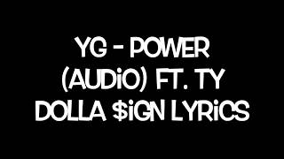 YG   Power (Audio) Ft. Ty Dolla $ign Lyrics