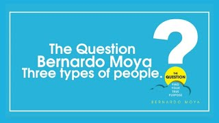 The Question - Bernardo Moya | Three types of people.
