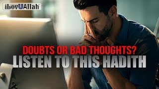 Doubts or Bad Thoughts? Listen To This Hadith