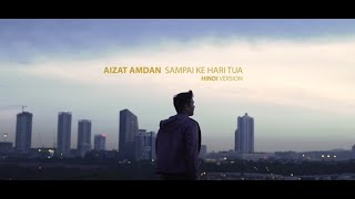 Aizat Amdan   Sampai Ke Hari Tua (Hindi Version) [Official Music Video]
