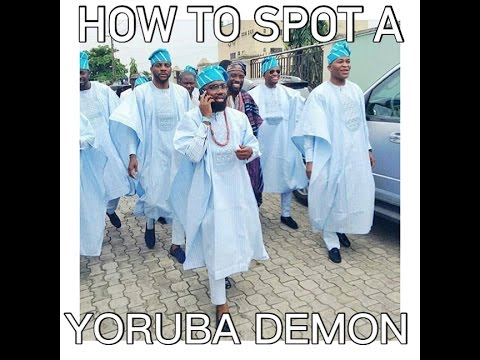 HOW TO SPOT A YORUBA DEMON