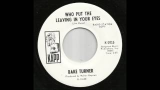 Bake Turner - Who Put The Leaving In Your Eyes