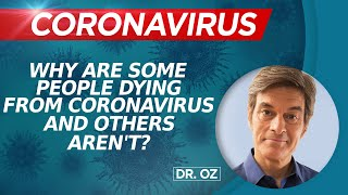 Why Are Some People Dying From Coronavirus and Others Aren't?