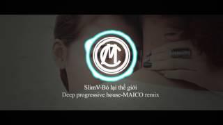 Bỏ lại thế giới-SlimV-Progressive house [MAICO Remix]