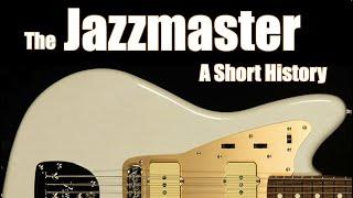 The Fender Jazzmaster: A Short History