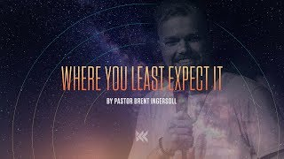 Where You Least Expect It - Genesis Part 2 (Week 2) | Pastor Brent Ingersoll