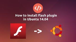 How to install flash plugin on Ubuntu 14.04