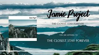 Video Jamie Project - The Closest stay forever