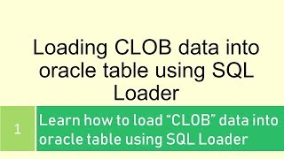 How to load text file content into CLOB column using Oracle sql loader
