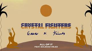 Crystal Fighters   All Of It Feat. Soledad Vélez (Official Audio)