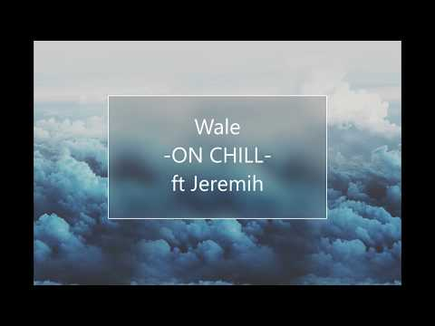 Wale-ON CHILL ft Jeremih