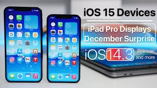 iOS 15 Devices, iPad Displays, iOS 14.3 Release and more