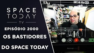 BASTIDORES DO SPACE TODAY TV | SPACE TODAY TV EP2000 by Space Today