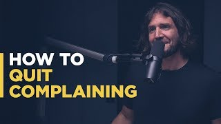 How to Quit Complaining